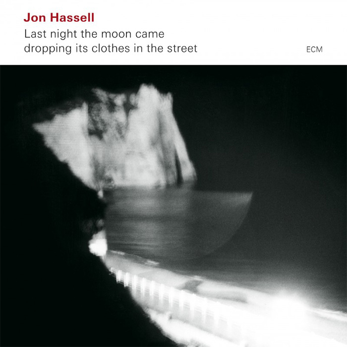 Last Night The Moon Came Dropping Its Clothes In The Street - Jon Hassell