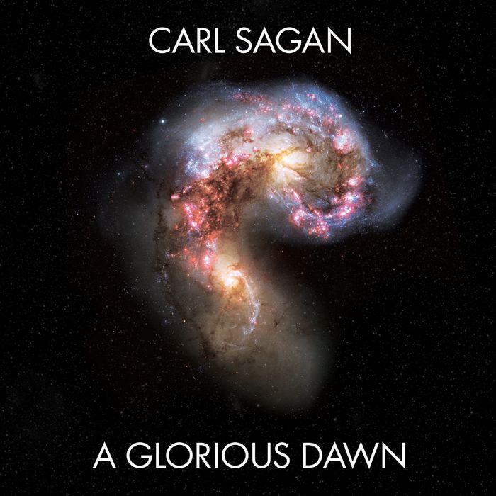 A Glorious Dawn - Carl Sagan
