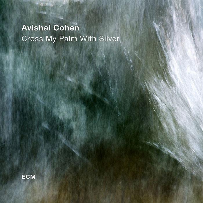 Cross My Palm With Silver - Avishai Cohen