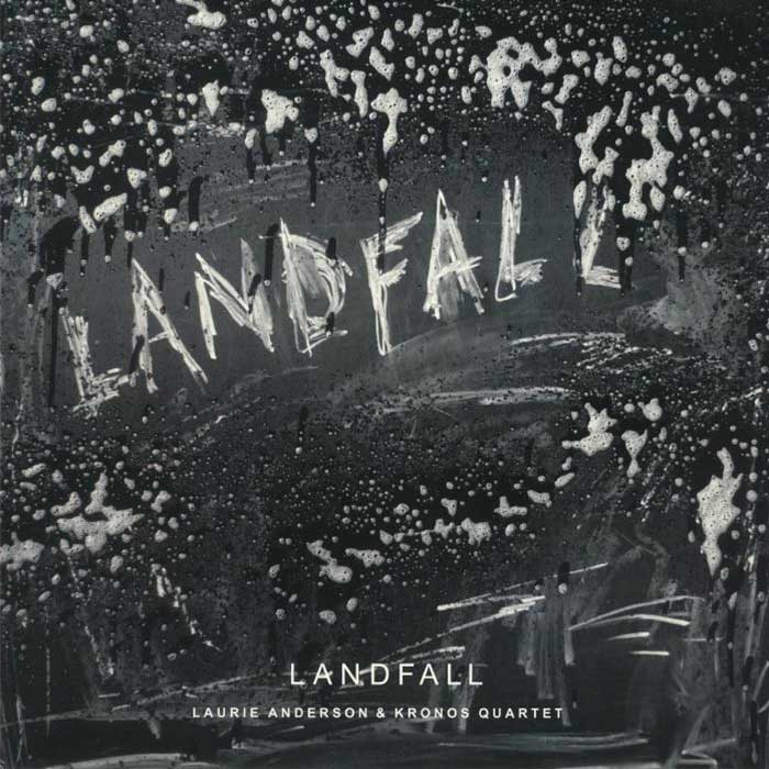 Landfall - Laurie Anderson and Kronos Quartet