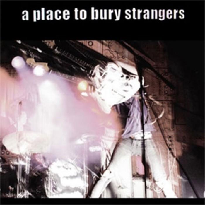 A Place to Bury Strangers - A Place to Bury Strangers