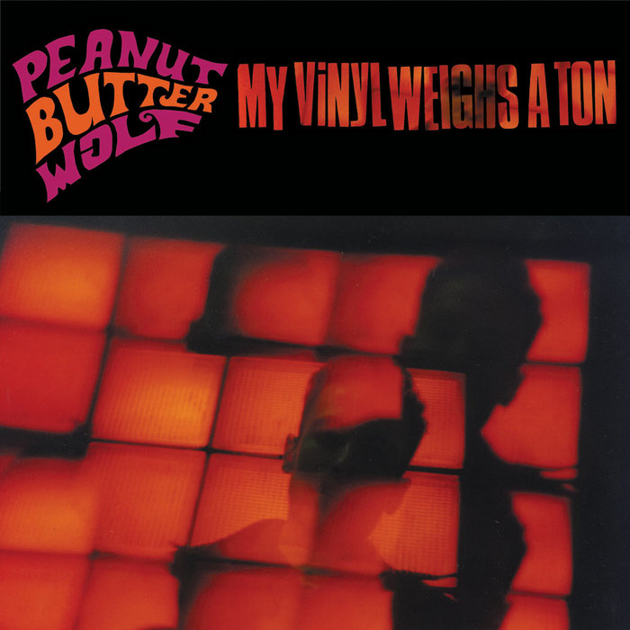 My Vinyl Weighs a Ton - Peanut Butter Wolf