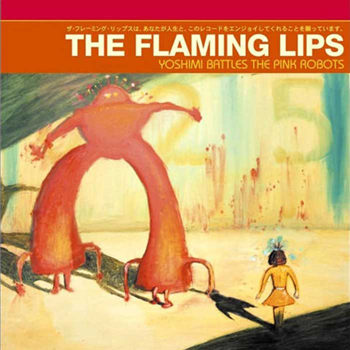 Yoshimi Battles the Pink Robots - Flaming Lips