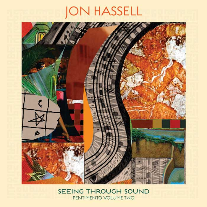 Seeing Through Sound (Pentimento Volume Two) – Jon Hassell