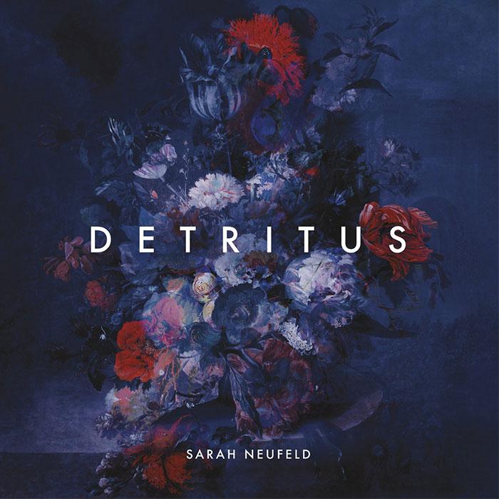 Detritus – Sarah Neufeld